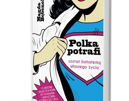 """""""Polka potrafi"""", czyli niezwykłe historie inspirujących kobiet."""