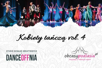Mamy dla Was zaproszenia na wydarzenie Kobiety Tańczą vol. 4