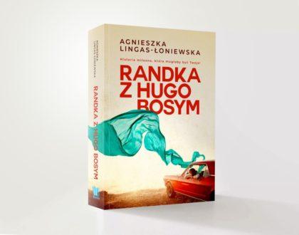 """Książki na Walentynki: """"Gdybyś tylko wiedziała"""" Hannah Beckerman i """"Randka z Hugo Bosym"""" Agnieszka Lingas-Łoniewska"""