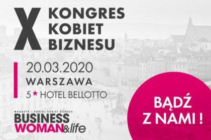 Jako Patron Medialny zapraszamy na X Kongres Kobiet Biznesu - termin zmieniony - nowy termin 29.05.2020