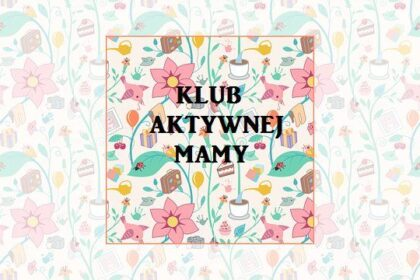 Czy wiesz, że w Białymstoku działa Klub Aktywnych Mam?