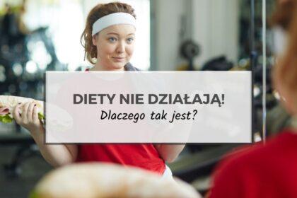 Diety nie działają?!- czyli co zrobić by odchudzanie było łatwiejsze?