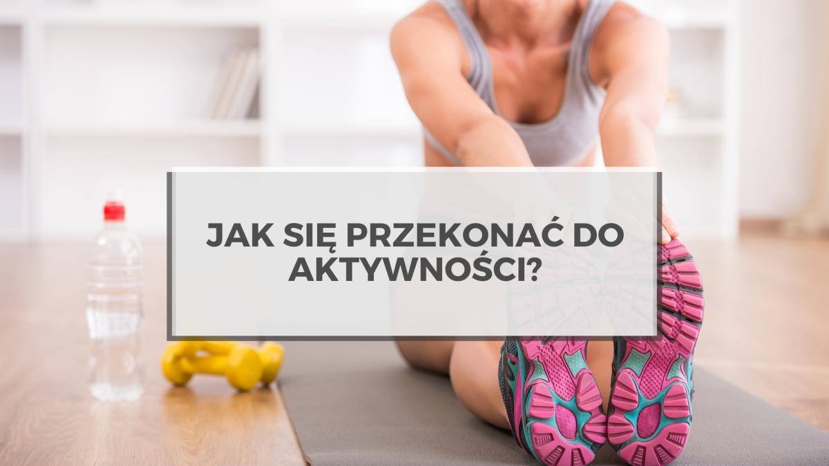 Jak się przekonać do aktywności fizycznej